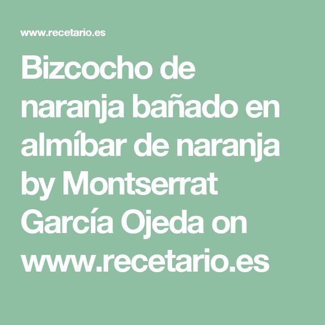 Bizcocho de naranja bañado en almíbar de naranja by Montserrat García Ojeda on www.recetario.es