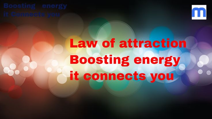 Law of Attraction boosting your energy connects you with the source
