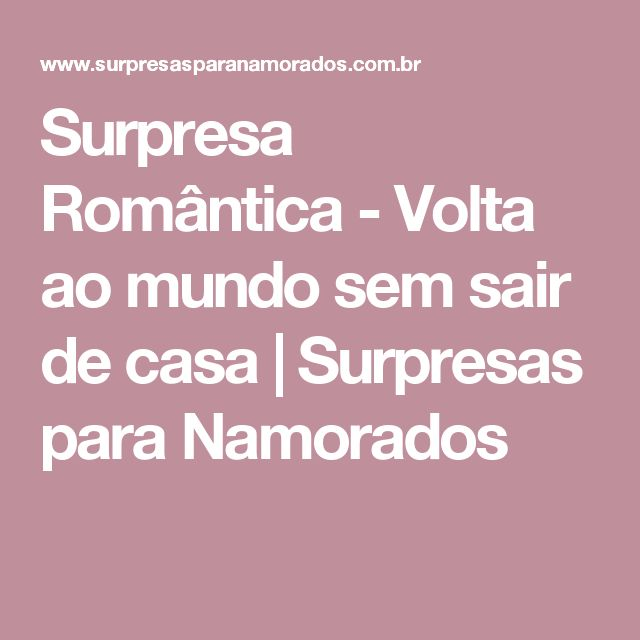 Surpresa Romântica - Volta ao mundo sem sair de casa | Surpresas para Namorados