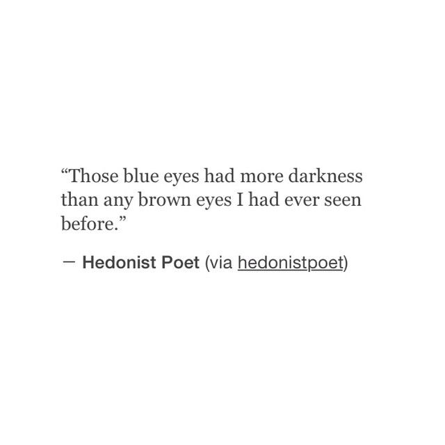 those blue eyes... had [ s e e n ] more darkness . . .