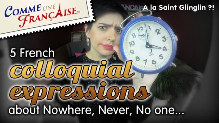 French colloquial expressions: nowhere, no one, never…