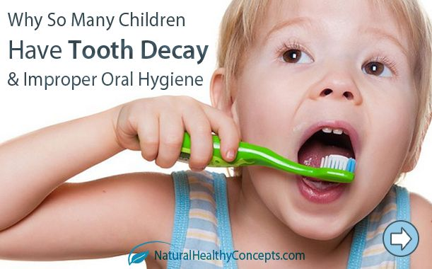 Learn Why So Many Children Have Tooth Decay & Poor Oral Hygiene ...