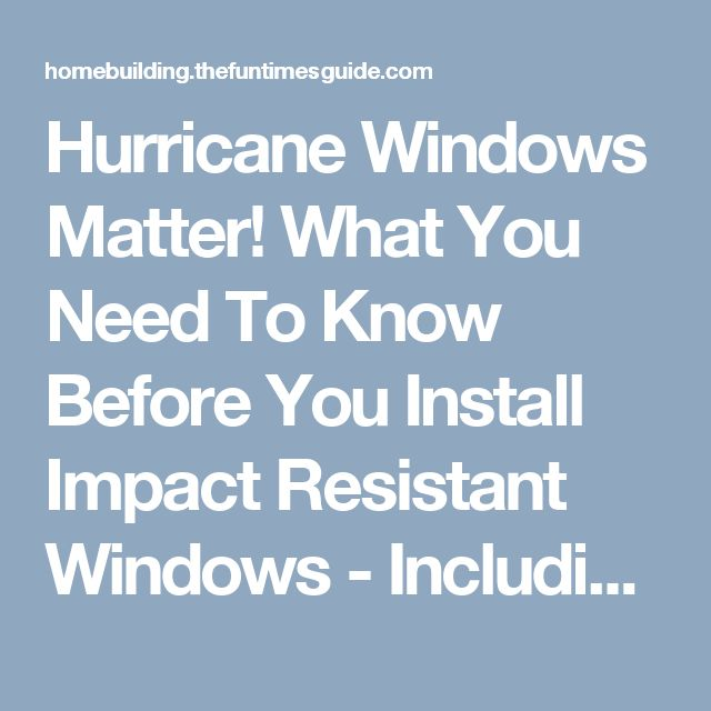 Hurricane Windows Matter! What You Need To Know Before You Install Impact Resistant Windows - Including How Much Hurricane Windows Cost | The Homebuilding/Remodel Guide