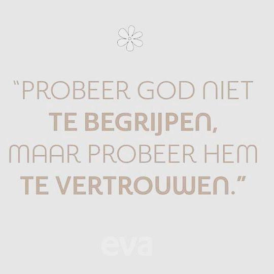 Probeer God niet te begrijpen, maar probeer Hem te vertrouwen. #vragen #onzekerheid #machteloosheid #bangheid