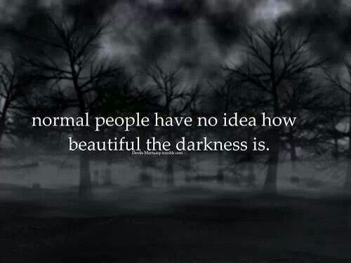 #picturequote #quote #darkness #beautiful #normal #people