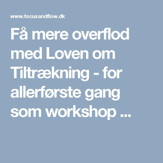 Få mere overflod med Loven om Tiltrækning - for allerførste gang som workshop ...