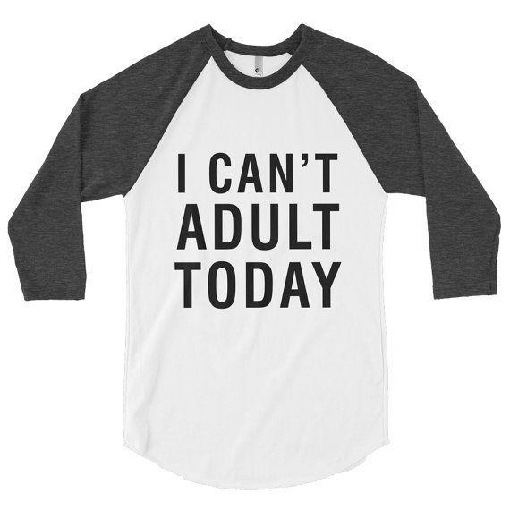 Ich kann heute nicht erwachsen werden - Raglan-T-Stück, lustige T-Stücke, lustige Hemden, lustige Hemden für Frauen, Oberteile der Frauen, wom - #e...