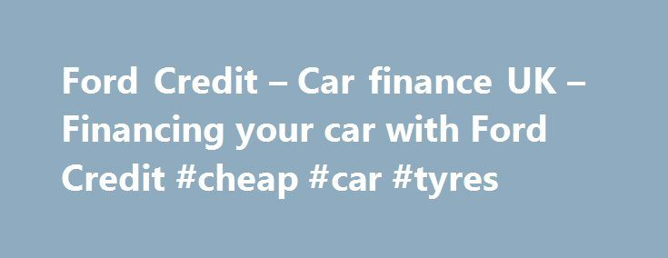25 best ideas about tyre companies on pinterest tyre for Ford motor credit financing