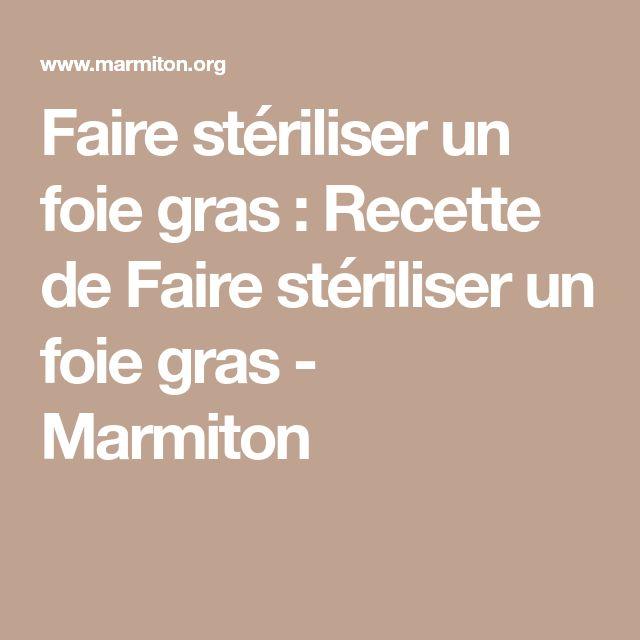 Faire stériliser un foie gras : Recette de Faire stériliser un foie gras - Marmiton