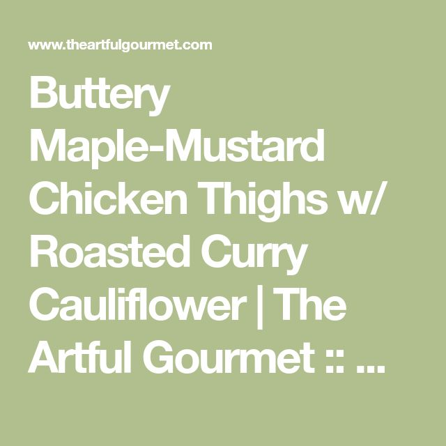 Buttery Maple-Mustard Chicken Thighs w/ Roasted Curry Cauliflower | The Artful Gourmet :: NYC Food Stylist + Photographer