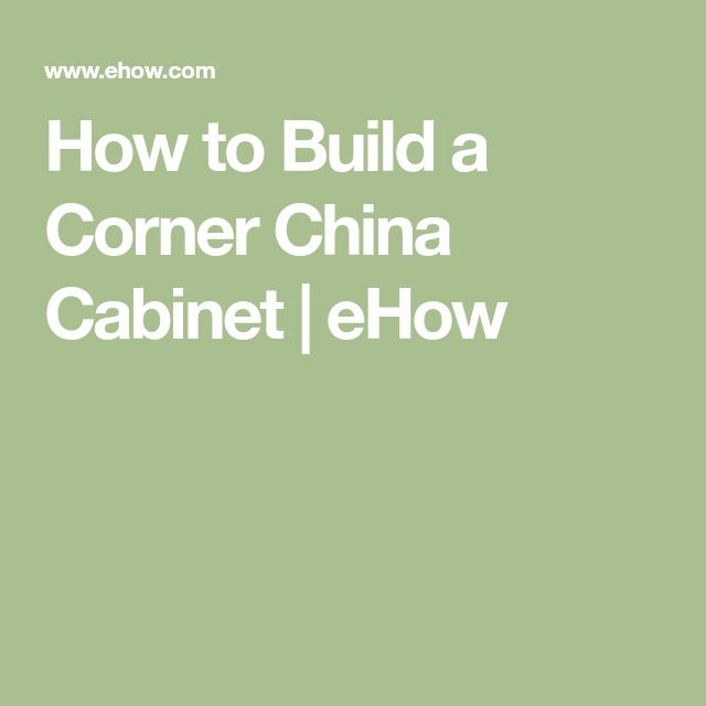 How to Build a Corner China Cabinet   eHow