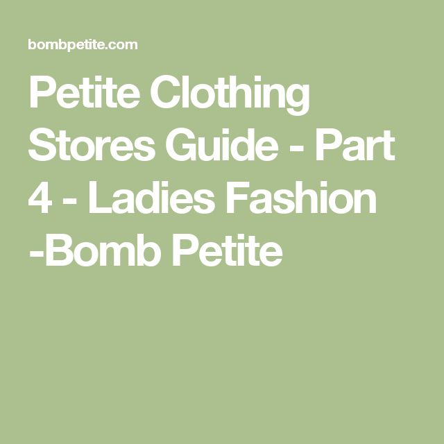 Petite Clothing Stores Guide - Part 4 - Ladies Fashion -Bomb Petite