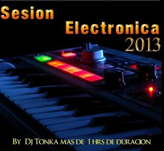 descarga Sesion Electronica 2013 - Dj Tonka ~ pack de musica remix | La Maleta DJ gratis online