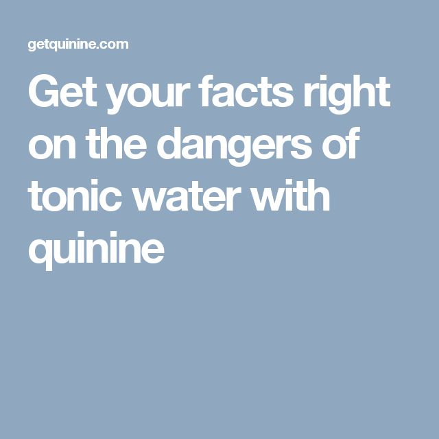Get your facts right on the dangers of tonic water with quinine