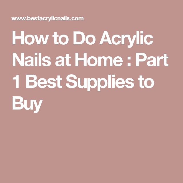 How to Do Acrylic Nails at Home : Part 1 Best Supplies to Buy