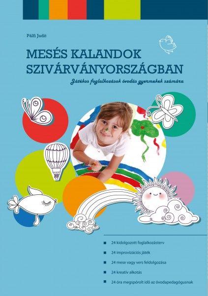Mesés kalandok Szivárványországban - A kiadvány 24 kidolgozott foglalkozásterv segítségével a mesés Szivárványországba kalauzolja el a pedagógusokat és az óvodás gyerekeket egyaránt.