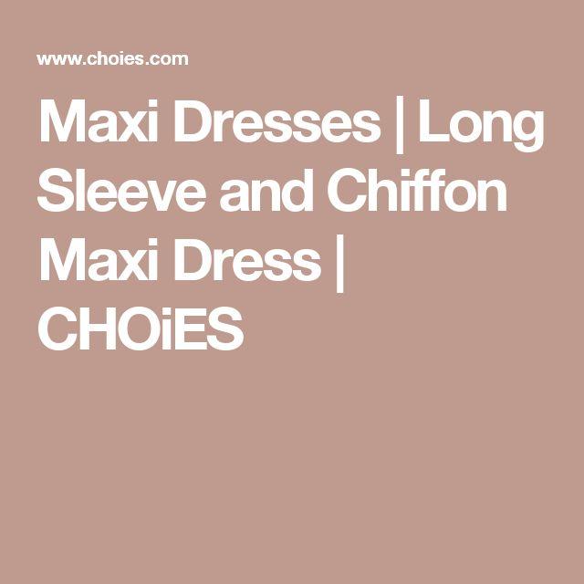Maxi Dresses | Long Sleeve and Chiffon Maxi Dress | CHOiES