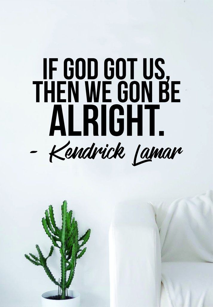Kendrick Lamar We Gon Be Alright Quote Decal Sticker Wall Room Vinyl Art Music Rap Hip Hop Lyrics Home Decor Kdot God