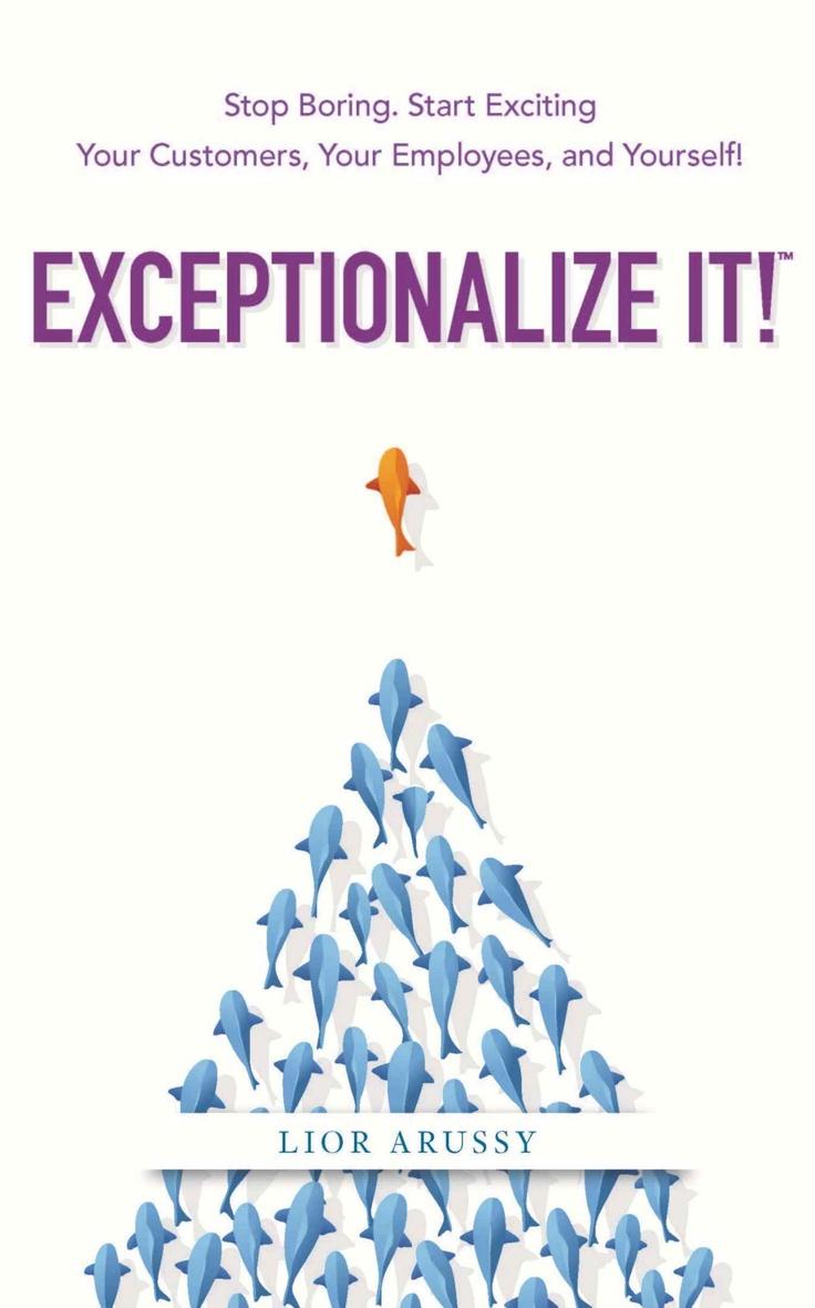 Exceptionalize It!: Lior Arussy: 9780982664827: Amazon.com: Books
