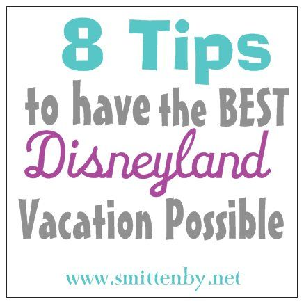 8 Ways to have the BEST Disneyland Vacation Possible!