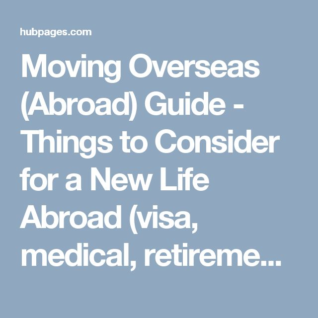 Moving Overseas (Abroad) Guide - Things to Consider for a New Life Abroad (visa, medical, retirement & tips)