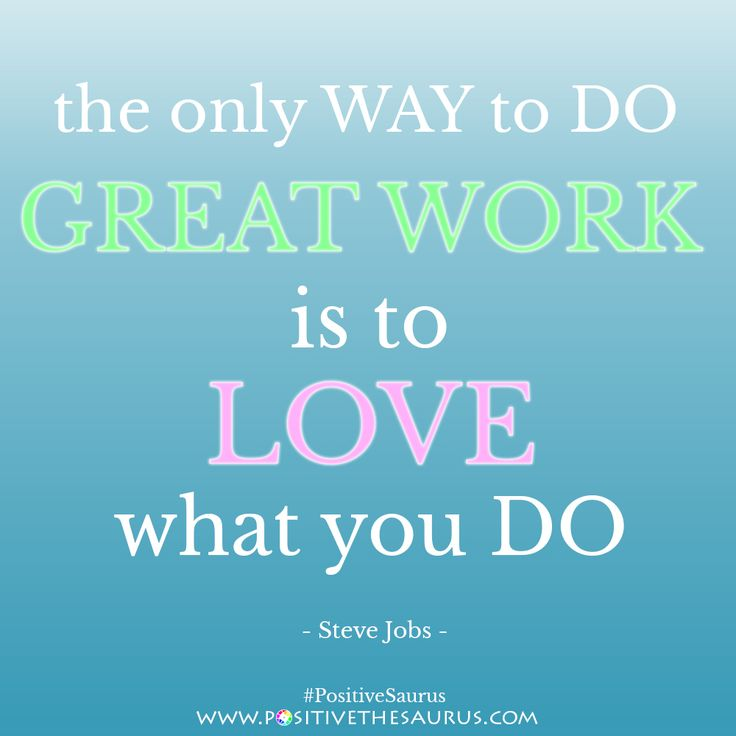 Inspirational quote - The only way to do great work is to LOVE what you do www.positivethesaurus.com #positivesaurus