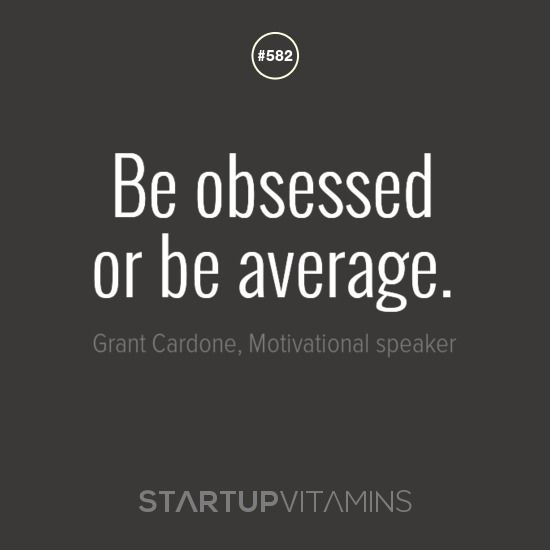 Be obsessed or be average. - Grant Cardone, Motivational speaker and author