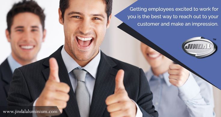 Getting employees excited to work for you is the best way to reach out to your customer and make an impression. Wondering as to what we are getting at? Employees who are excited to work for you are going to deliver their best work and outshine themselves at every opportunity and this is the best way to recommend your product/service to your customer.  #JAL #SatisfiedWorkforce #EmployeeMotivation http://www.jindalaluminium.com/jindal-hr-homepage.php