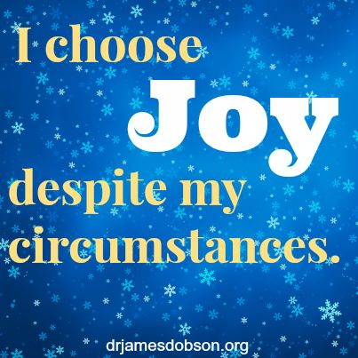 I choose JOY despite my circumstances.