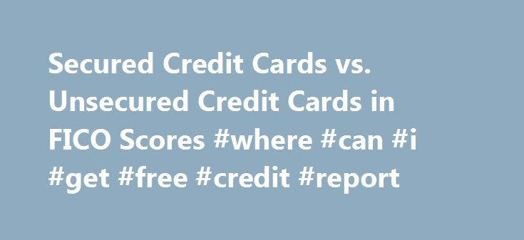 Secured Credit Cards vs. Unsecured Credit Cards in FICO Scores #where #can #i #get #free #credit #report http://credit.remmont.com/secured-credit-cards-vs-unsecured-credit-cards-in-fico-scores-where-can-i-get-free-credit-report/  #unsecured credit card # Does an unsecured card build credit faster than a secured card? Does FICO rate them differently? Read More...The post Secured Credit Cards vs. Unsecured Credit Cards in FICO Scores #where #can #i #get #free #credit #report appeared first on…