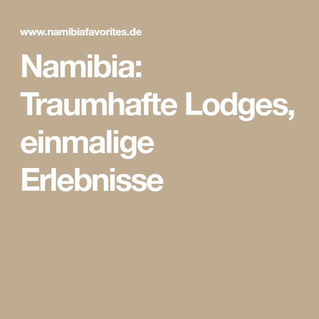 Namibia: Traumhafte Lodges, einmalige Erlebnisse