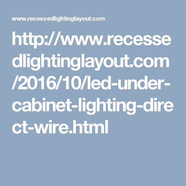 LED undercabinet lighting direct wire http://www.recessedlightinglayout.com/2016/10/led-under-cabinet-lighting-direct-wire.html