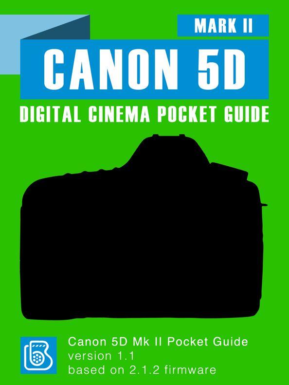 Canon 5D Mark II Digital Cinema Pocket Guide