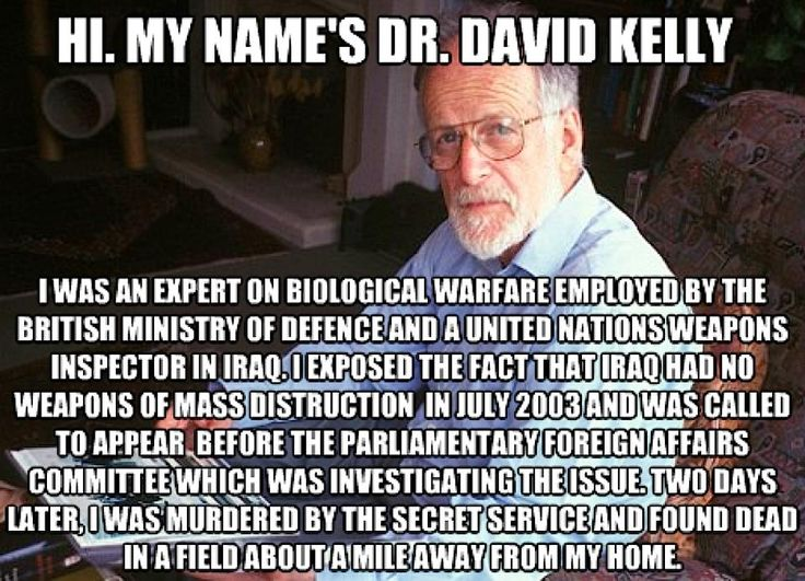 Dr David Kelly murdered in 2003 by the US government when it was proven Iraq had no weapons of mass destruction.