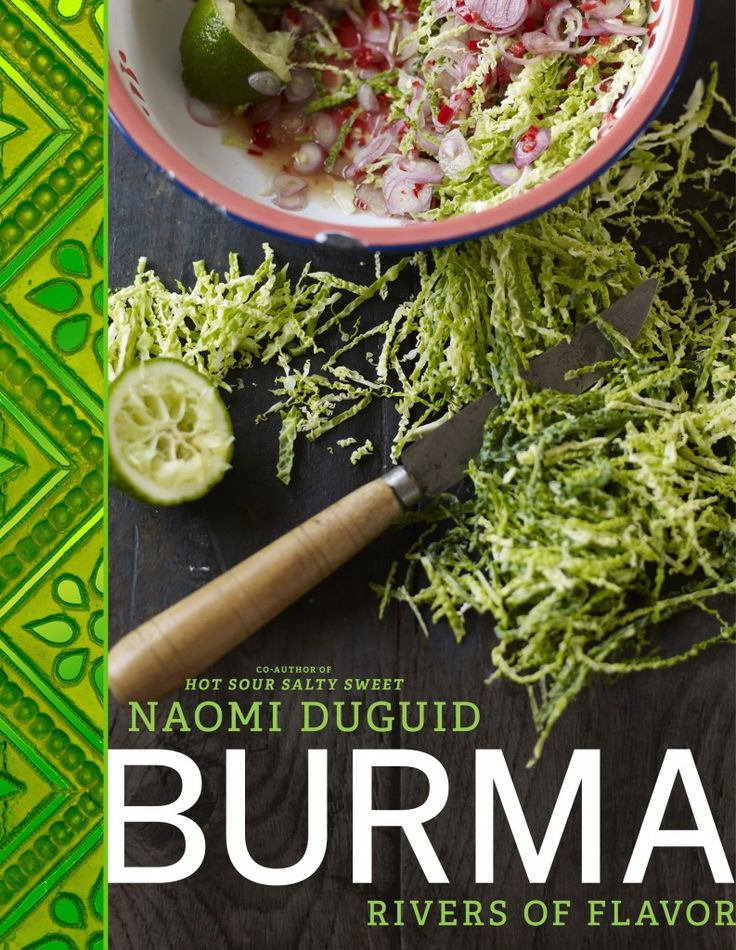 Burma: Rivers of Flavor – the newest cookbook from Naomi Duguid is all about Burmese cuisine with fantastic recipes and beautiful photography.
