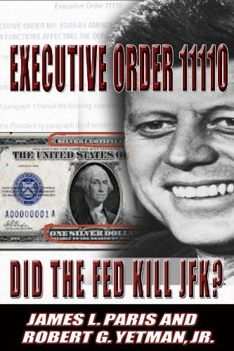 JFK Assassination: Executive Order 11110 - Did The Fed Kill JFK? by James L. Paris, http://www.amazon.co.uk/dp/B00GUUZFOA/ref=cm_sw_r_pi_dp_2mrgub0FTVF9T