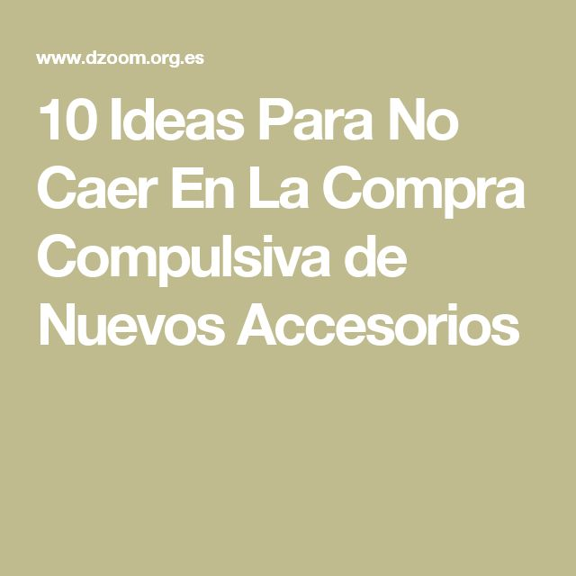 10 Ideas Para No Caer En La Compra Compulsiva de Nuevos Accesorios