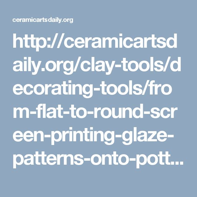 http://ceramicartsdaily.org/clay-tools/decorating-tools/from-flat-to-round-screen-printing-glaze-patterns-onto-pottery/