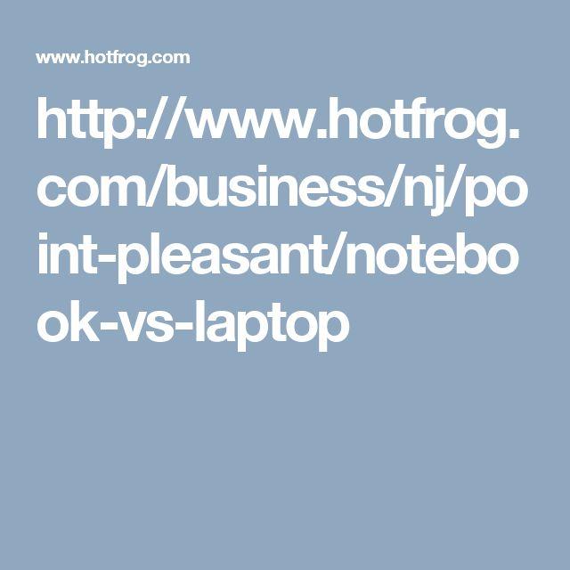 http://www.hotfrog.com/business/nj/point-pleasant/notebook-vs-laptop