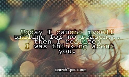 Today I caught myself smiling for no reason... then I realized I was thinking about you. #SmileQuotes #LoveQuotes