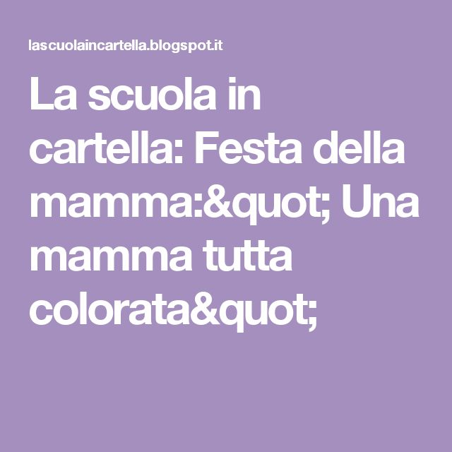 """La scuola in cartella: Festa della mamma:"""" Una mamma tutta colorata"""""""