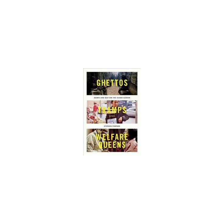 Ghettos, Tramps, and Welfare Queens : Down and Out on the Silver Screen (Hardcover) (Stephen Pimpare)