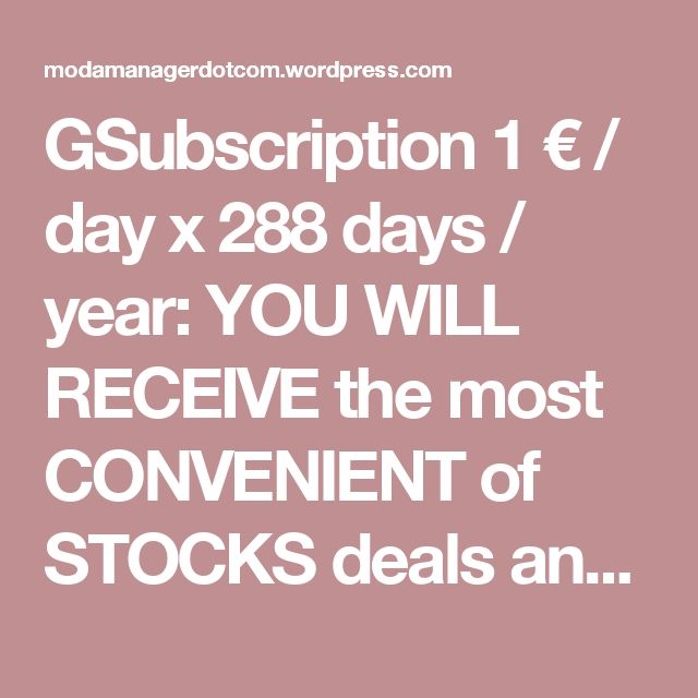 GSubscription 1 € / day x 288 days / year: YOU WILL RECEIVE the most CONVENIENT of STOCKS deals and get into contact with BEST Manufacturers agro-food and gastronomic ITALIAN. Genuine CHEAP Exclus. Offers Ital. FOOD & BEVERAGE ALL day, 288 days /12 months | FULL Life for Europe