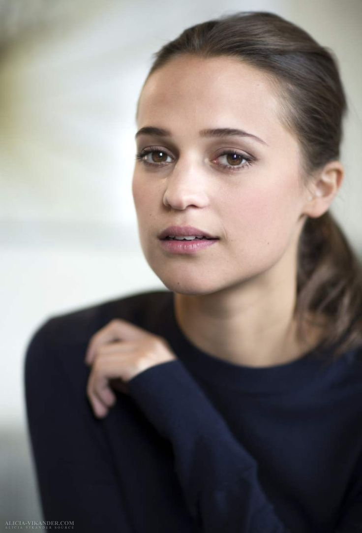 Alicia Vikander. She's hilarious and honest and I wouldn't have it any other way.