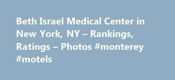 Beth Israel Medical Center in New York, NY – Rankings, Ratings – Photos #monterey #motels http://hotel.remmont.com/beth-israel-medical-center-in-new-york-ny-rankings-ratings-photos-monterey-motels/  #beth israel hospice # Beth Israel Medical Center Overview Beth Israel Medical Center is a general medical and surgical hospital in New York, NY. It performed nearly at the level of nationally ranked U.S. News Best Hospitals in 1 adult specialty. Beth Israel Medical Center has 989 beds. The…