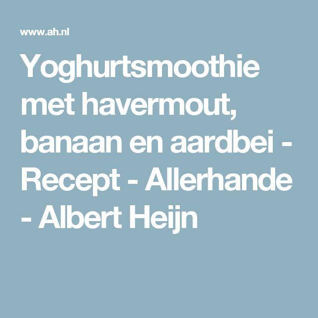 Yoghurtsmoothie met havermout, banaan en aardbei - Recept - Allerhande - Albert Heijn