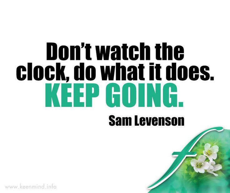 Don't watch the clock, do what it does. Keep going. #Flordis #KeenMind #SundayMotivation