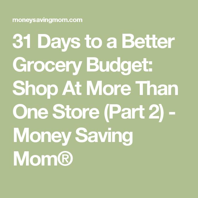 31 Days to a Better Grocery Budget: Shop At More Than One Store (Part 2) - Money Saving Mom®