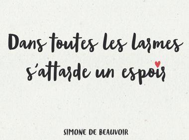 Dans toutes les larmes s'attarde un espoir - Simone de Beauvoir