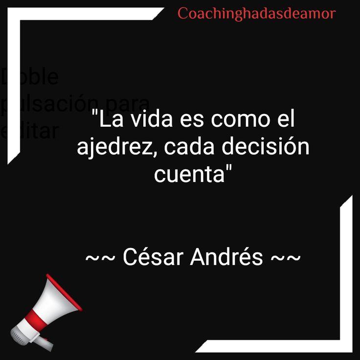 La vida es como el ajedrez, cada decisión cuenta.  César Andrés